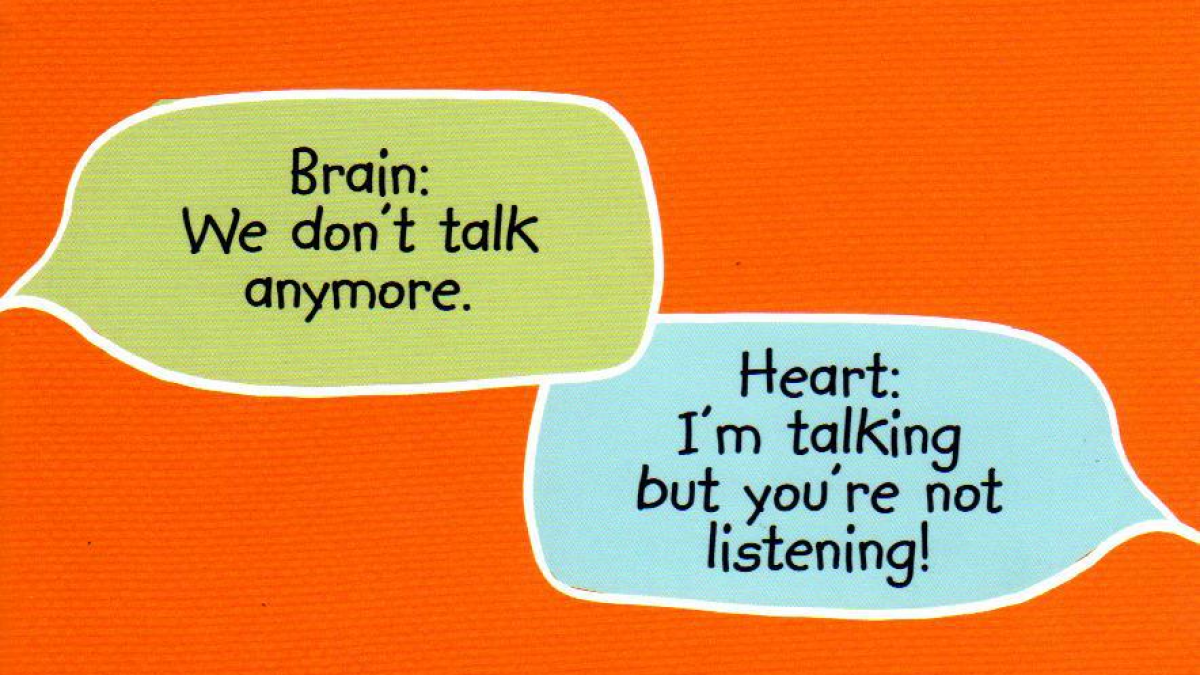 brain: we don't talk anymore. heart: I'm talking but you're not listening!